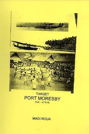 Target: Port Moresby, 1942-45 War: Roua, Madi