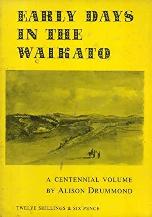 Early Days in the Waikato: A Centennial Volume: Drummond, Alison