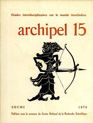 Archipel 15: Etudes Interdisciplinaires sur le Monde Insulindien: Piotr Nowak; Christian Pelras; ...