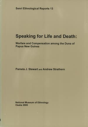 Speaking for Life and Death: Warfare and Compensation among the Duna of Papua New Guinea (Senri ...
