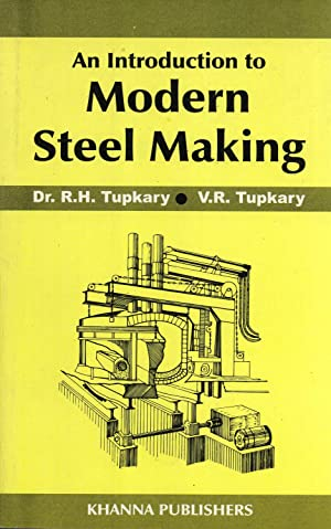 An Introduction to Modern Steel Making: R. H. Tupkary, V. R. Tupkary