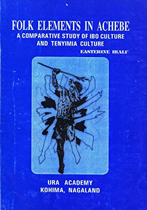 Folk Elements in Achebe: A Comparative Study of Ibo Culture and Tenyimia Culture: Easterine Iralu