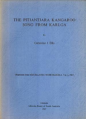 The Pitjantjara Kangaroo Song From Karlga (Reprinted from Miscellanea Musicologica, Vol. 2 1967): ...