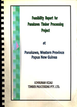 Feasibility Report for Panakawa Timber Processing Project At Panakawa, Western Province, Papua New ...