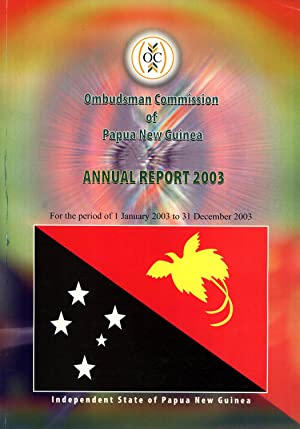Ombudsman Commission of Papua New Guinea Annual Report 2003, for the Period 1 January 2003 to 31 ...