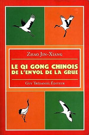 Le Qi Gong Chinois: De l'Envol de la Grue: Jin-Xiang Zhao (author), Antonia Leibovici (...