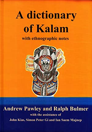 A Dictionary of Kalam with Ethnographic Notes (Pacific Linguistics, 630): Andrew Pawley; Ralph ...