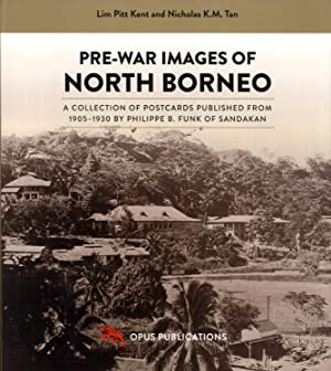 Pre-War Images of North Borneo: A Collection of Postcards Published From 1905-1930 By Philippe B. ...