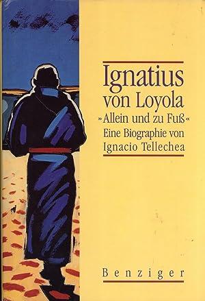 Ignatius von Loyola allein und zu Fuß. Eine Biographie: Ignacio Tellechea