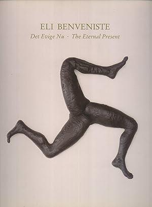 Eli Benveniste: Det Evige Nu - The Eternal Present: Peter Poulsen (text); Eli Benveniste (artist)