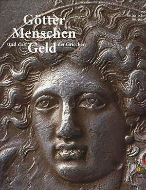 Götter, Menschen und das Geld der Griechen: Eine Austellung des Kunsthistorischen Museums Wien...