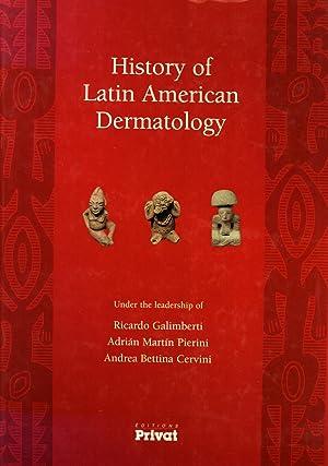 History of Latin American Dermatology: Ricardo Galimberti; Adrián Martín Pierini; Andrea Bettina ...