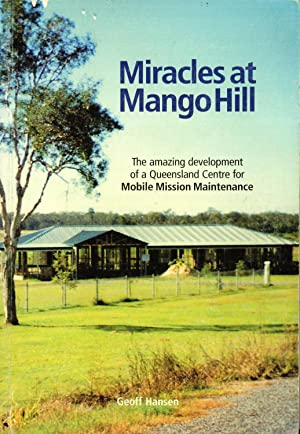 Miracles At Mango Hill: The Amazing Development of a Queensland Centre for Mobile Mission ...