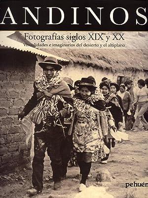 Andinos: Fotografías Siglos XIX y XX,Visualidades e Imaginarios del Desierto y El Altiplano:...