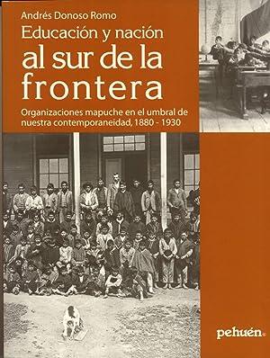 Educación y Nación al Sur de la Frontera: Organizaciones Mapuche en el Umbral de Nuestra ...