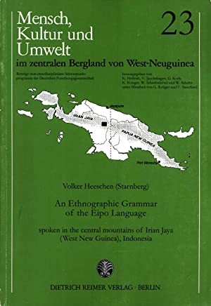 An ethnographic grammar of the Eipo language: Heeschen, Volker