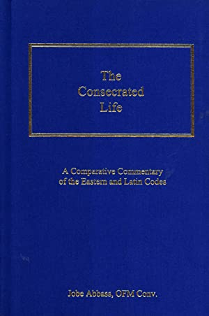 The Consecrated Life : A Comparative Commentary: Abbass, Jobe