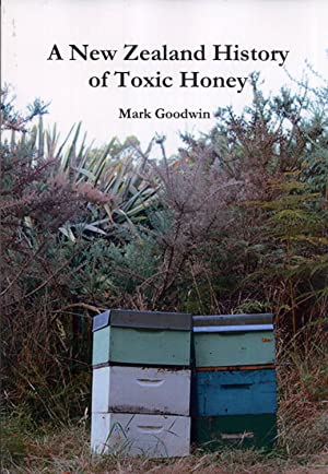 A New Zealand History of Toxic Honey: Goodwin, Mark