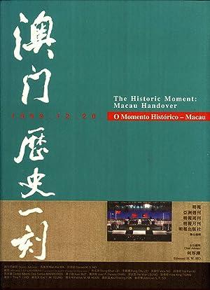 The Historic Moment: Macau Handover := O Monento Histórico: Macau := Aomen Li Shi Yi Ke: ...