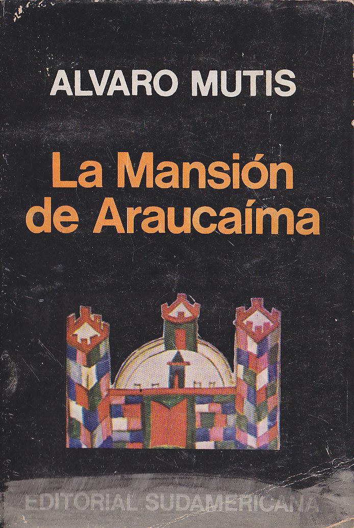 Resultado de imagen para la mansion de araucaima libro alvaro mutis