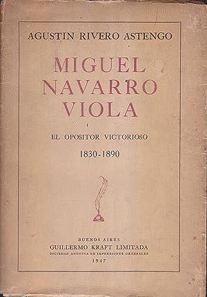 MIGUEL NAVARRO VIOLA El opositor victorioso 1830-1890: AGUSTIN RIVERO ASTENGO