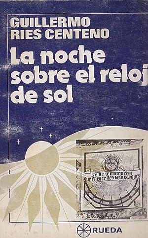 LA NOCHE SOBRE EL RELOJ DE SOL: GUILLERMO RIES CENTENO