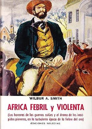 AFRICA FEBRIL Y VIOLENTA: WILBUR A. SMITH