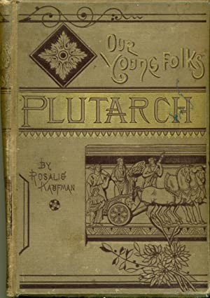 Our Young Folks' Plutarch: Kaufman, Rosalie