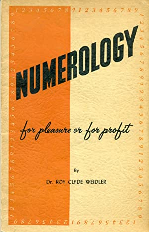 Numerology for pleasure or for profit: Dr. Roy Clyde Weidler