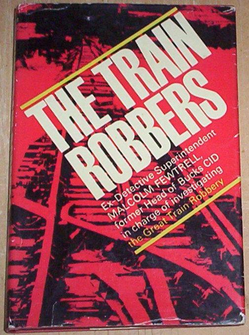 The Train Robbers. Fewtrell, Malcolm Hardcover