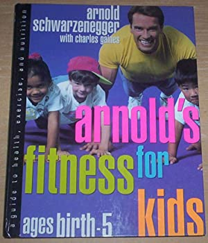 Arnold's Fitness For Kids. Ages birth -: Schwarzenegger, Arnold (signed)
