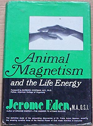 Animal Magnetism and The Life Energy.: Eden, Jerome