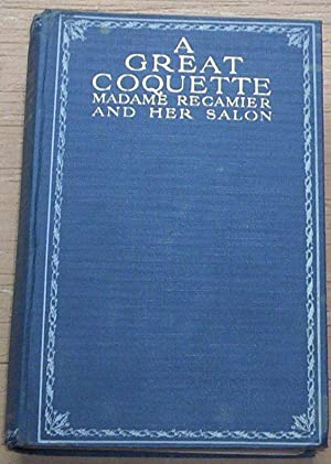 A Great Coquette. Madame Recamier and her: Turquan, Joseph
