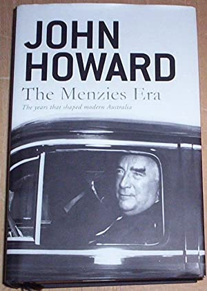 The Menzies Era. The years that shaped: Howard, John (signed)