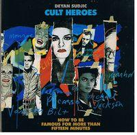 CULT HEROES - How to be Famous for More Than Fifteen Minutes: Deyan Sudjic