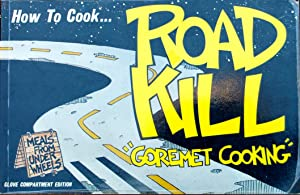 How to Cook Roadkill: Goremet Cooking: Richard Marcou