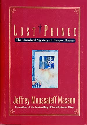 Lost Prince:The Unsolved Mystery of Kaspar Hauser: Jeffrey Moussaieff Masson