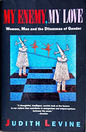 My Enemy, My Love: Women, Men, and the Dilemmas of Gender: Judith Levine