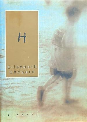 H: A Novel: Elizabeth Shepard