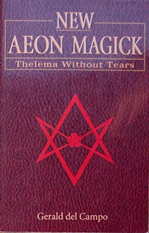 New Aeon Magick: Thelema Without Tears: Gerald del Campo