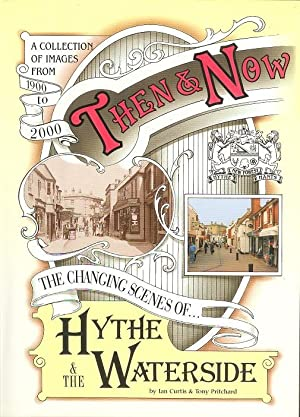 Then and Now - The Changing Scenes of Hythe (Hampshire) & the Waterside 1900 - 2000. (Millennium ...