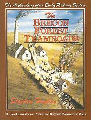 The Brecon Forest Tramroads - The Archaeology of an Early Railway System.