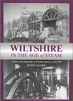 Wiltshire in the Age of Steam - A History and Archaeology of Wiltshire Industry, c.1750 - 1950.