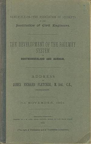 The Development of the Railway System in Northumberland and Durham Newcastle-on-Tyne Association ...
