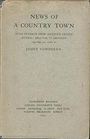 News of a Country Town - Being Extracts from `Jackson's Oxford Journal' relating to Abingdon. 175...