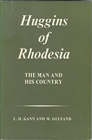 Huggins of Rhodesia - The Man and: Gann. L.H. and