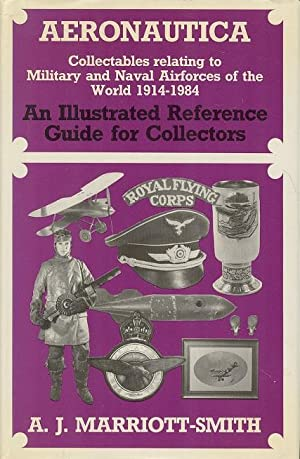 Aeronautica: collectables relating to military and naval airforces of the world 1914-1984: An Ill...