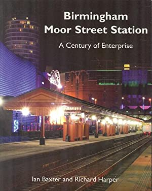 Birmingham Moor Street Station - A Century of Enterprise.