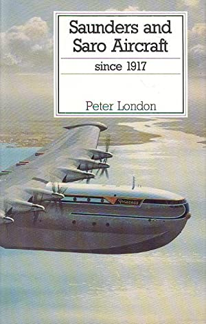 Saunders and Saro Aircraft Since 1917 (Putnam's British aircraft)