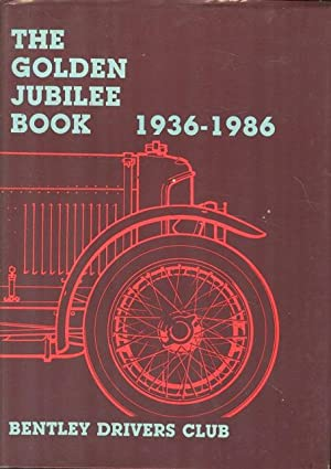 Bentley Drivers' Club: Golden Jubilee Book, 1936-86: Nutter, John. (Editor)